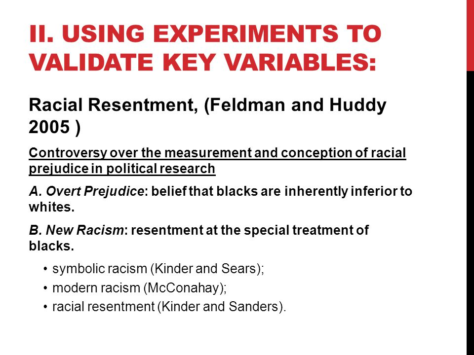 II. USING EXPERIMENTS TO VALIDATE KEY VARIABLES: Racial Resentment, (Feldman and Huddy 2005 ) Controversy over the measurement and conception of racia
