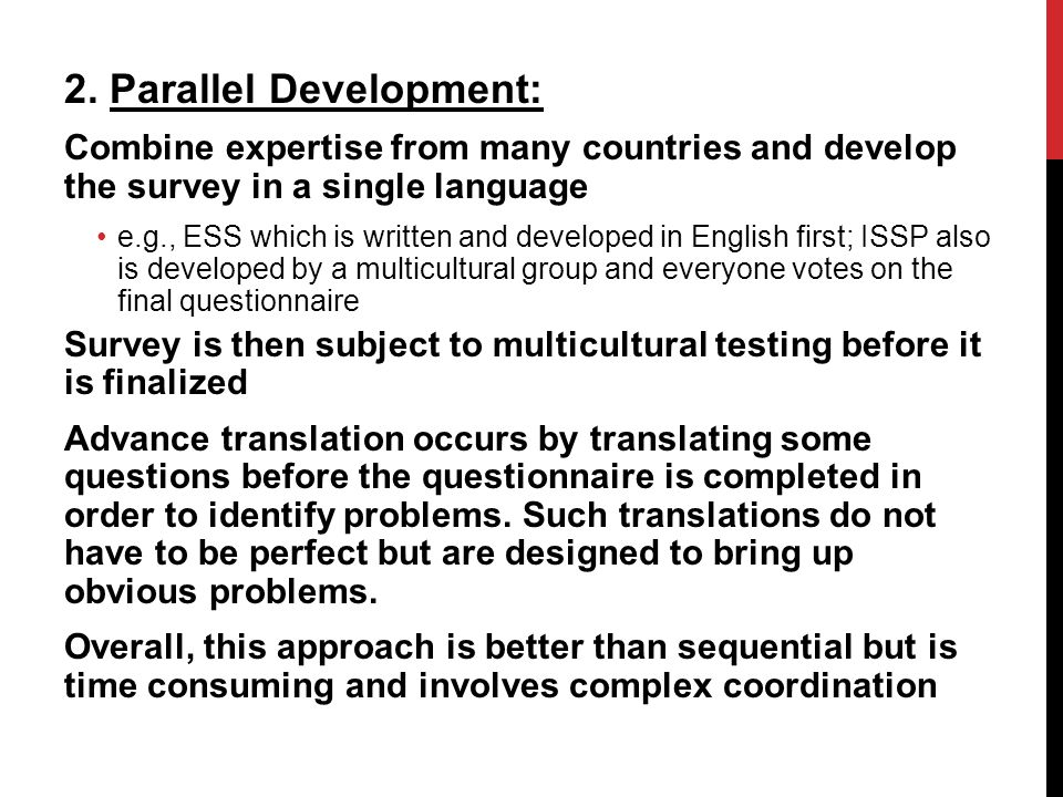 2. Parallel Development: Combine expertise from many countries and develop the survey in a single language e.g., ESS which is written and developed in