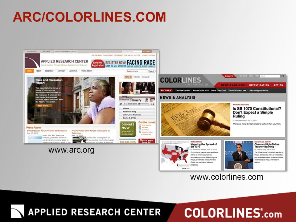 ABOUT ARC/COLORLINES.COM Applied Research Center (ARC) is a racial justice think tank using media, research, and activism to promote solutions.
