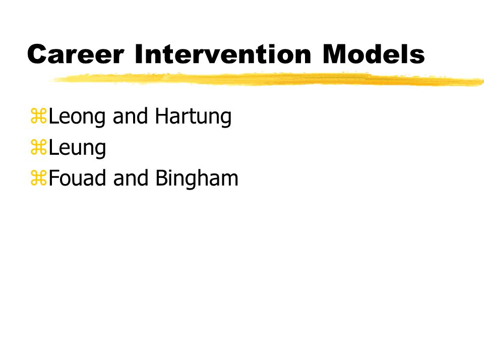 Career Intervention Models zLeong and Hartung zLeung zFouad and Bingham