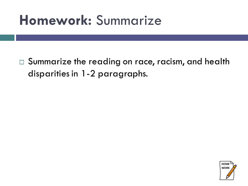 Homework: Summarize  Summarize the reading on race, racism, and health disparities in 1-2 paragraphs.