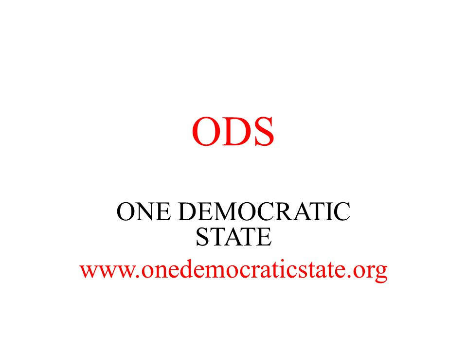 ODS ONE DEMOCRATIC STATE www.onedemocraticstate.org