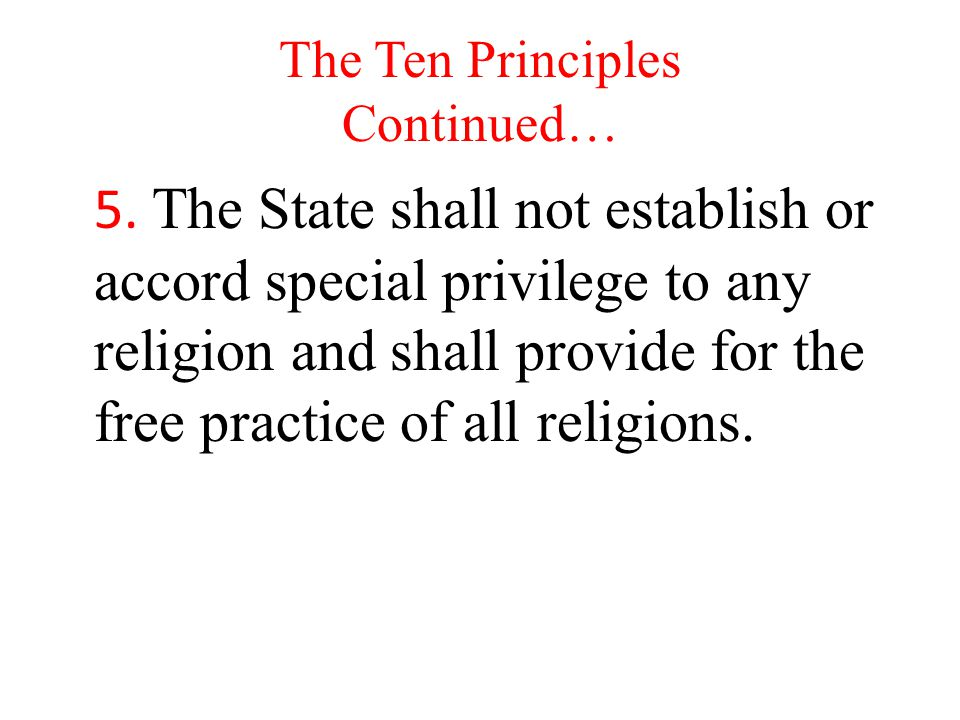 The Ten Principles Continued… 5.