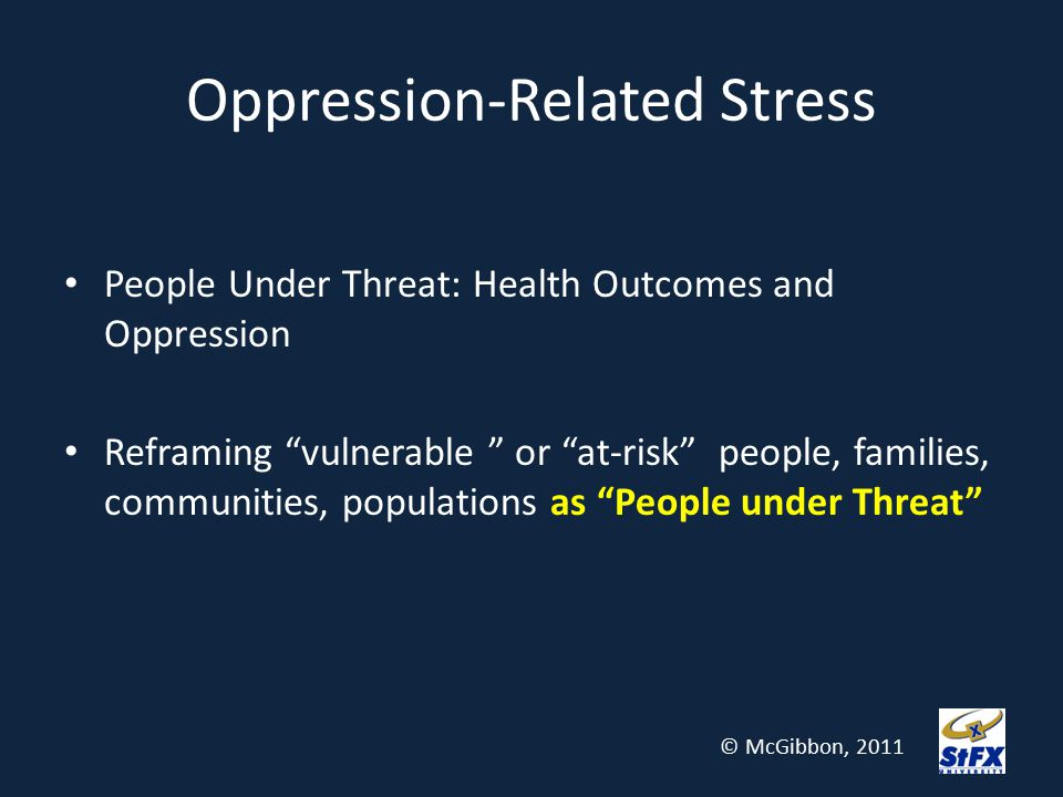 """Oppression-Related Stress People Under Threat: Health Outcomes and Oppression Reframing """"vulnerable """" or """"at-risk"""" people, families, communities, popu"""