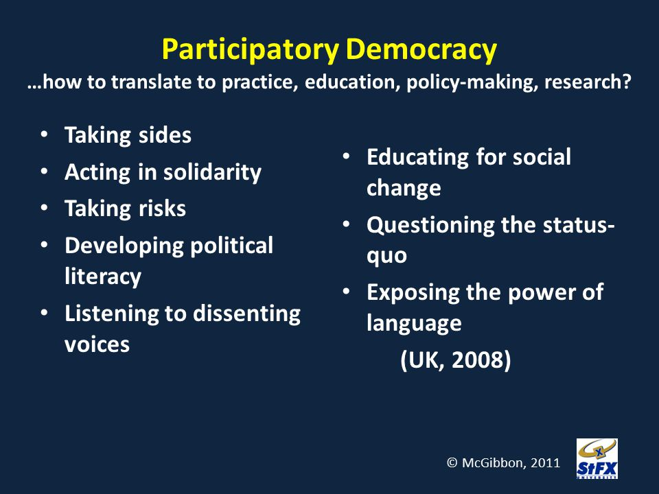 Participatory Democracy …how to translate to practice, education, policy-making, research? Taking sides Acting in solidarity Taking risks Developing p
