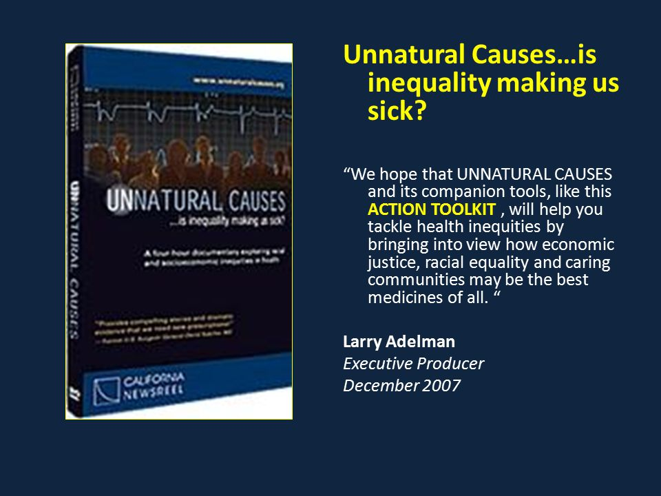"""Unnatural Causes…is inequality making us sick? """"We hope that UNNATURAL CAUSES and its companion tools, like this ACTION TOOLKIT, will help you tackle"""