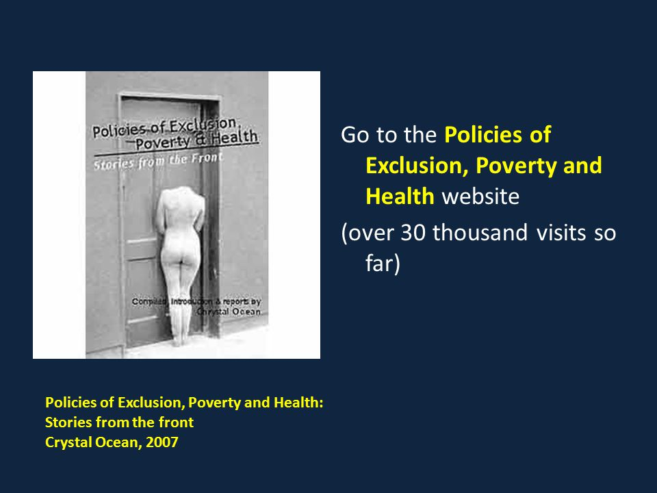 Go to the Policies of Exclusion, Poverty and Health website (over 30 thousand visits so far) Policies of Exclusion, Poverty and Health: Stories from t