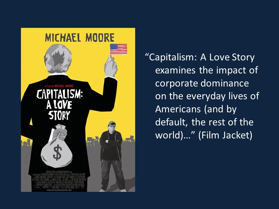 """""""Capitalism: A Love Story examines the impact of corporate dominance on the everyday lives of Americans (and by default, the rest of the world)…"""" (Fil"""