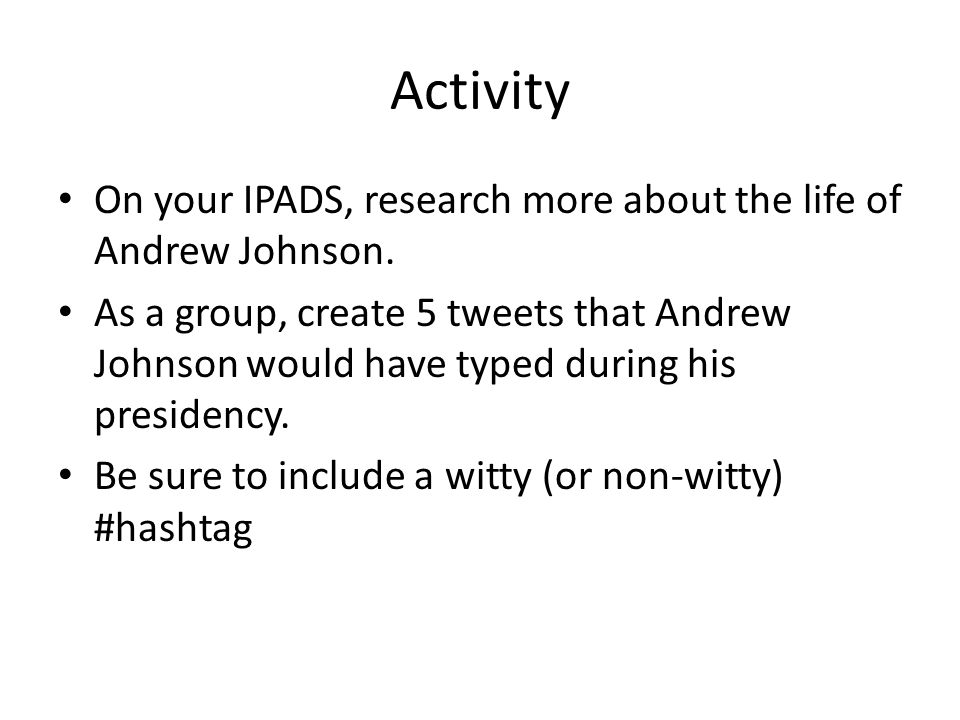 Activity On your IPADS, research more about the life of Andrew Johnson.
