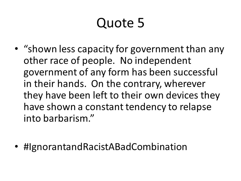 Quote 5 shown less capacity for government than any other race of people.