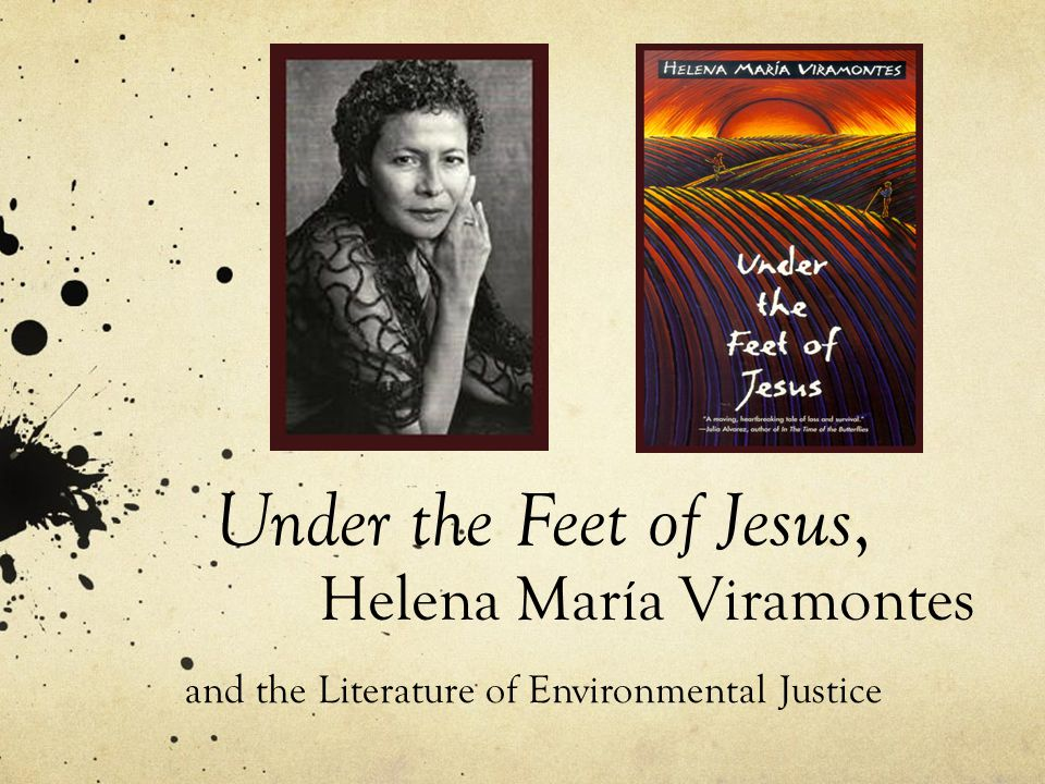 Under the Feet of Jesus, Helena María Viramontes and the Literature of Environmental Justice