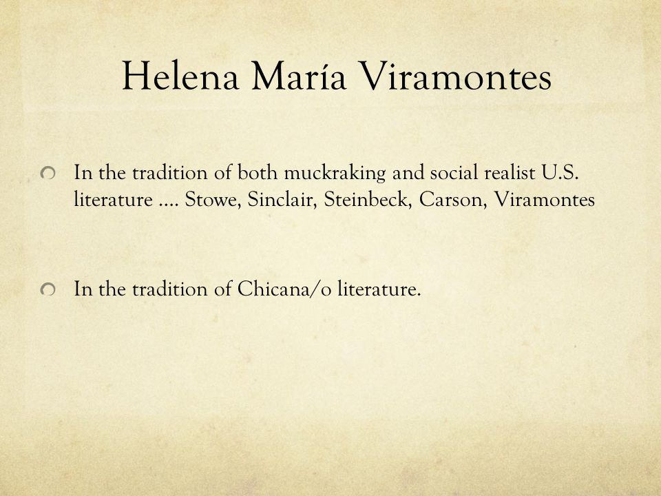 Helena María Viramontes In the tradition of both muckraking and social realist U.S.