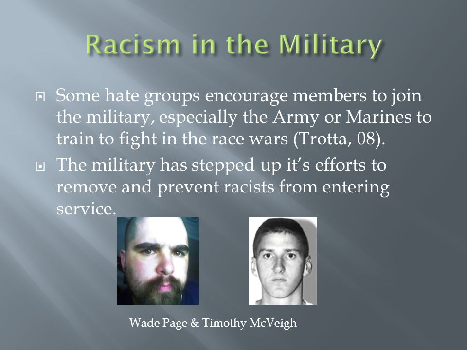  Some hate groups encourage members to join the military, especially the Army or Marines to train to fight in the race wars (Trotta, 08).