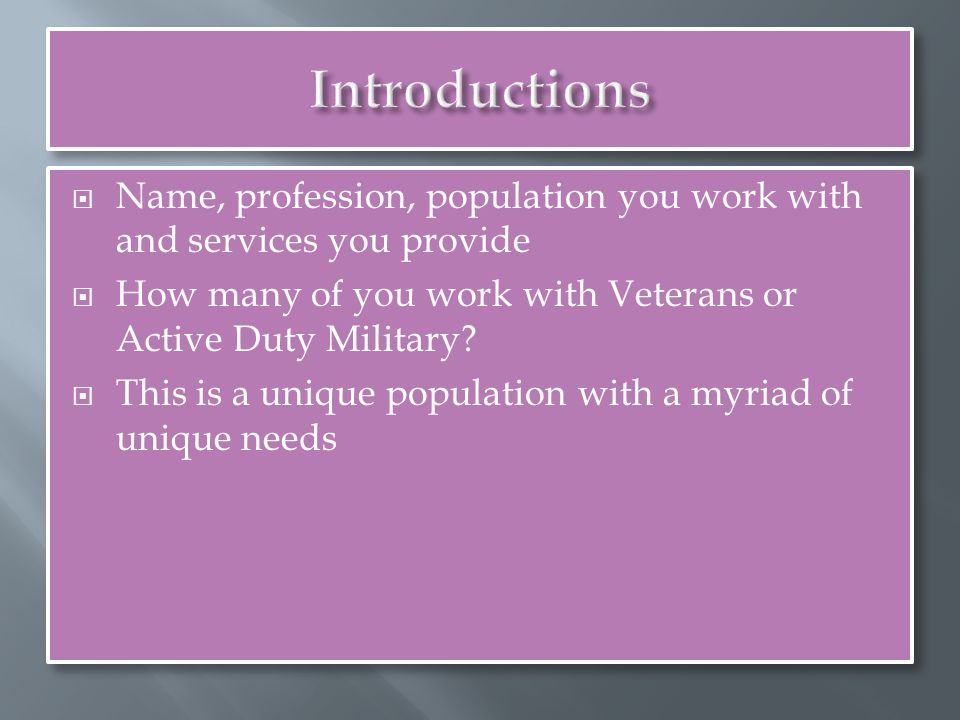  Name, profession, population you work with and services you provide  How many of you work with Veterans or Active Duty Military.