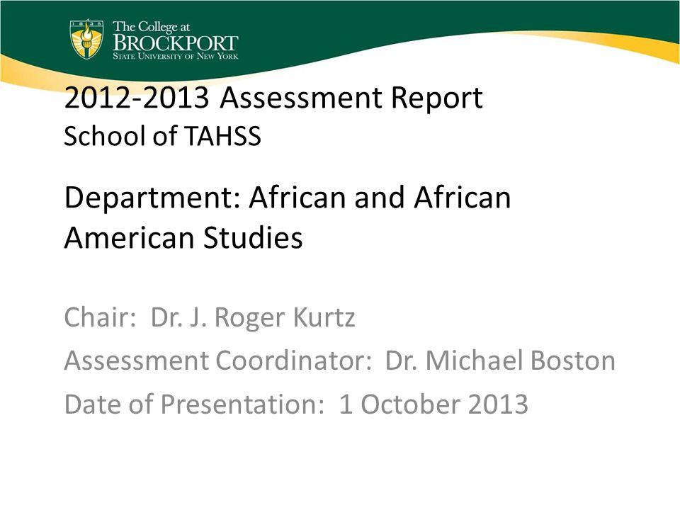 2012-2013 Assessment Report School of TAHSS Department: African and African American Studies Chair: Dr. J. Roger Kurtz Assessment Coordinator: Dr. Mic