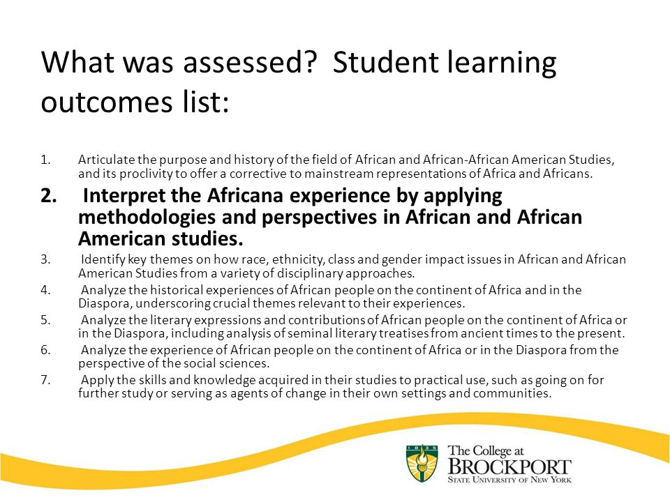 What was assessed? Student learning outcomes list: 1.Articulate the purpose and history of the field of African and African-African American Studies,