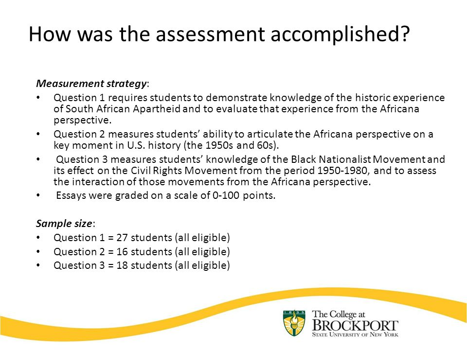 How was the assessment accomplished? Measurement strategy: Question 1 requires students to demonstrate knowledge of the historic experience of South A