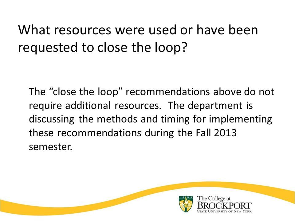 """What resources were used or have been requested to close the loop? The """"close the loop"""" recommendations above do not require additional resources. The"""