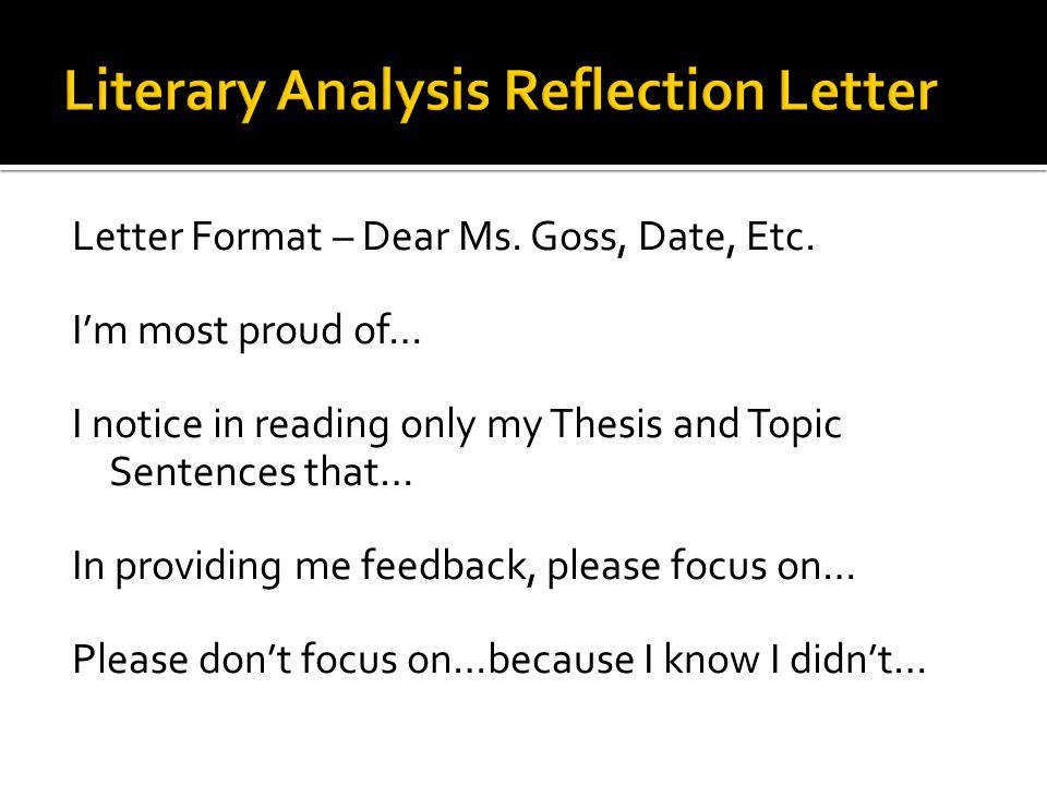 Letter Format – Dear Ms. Goss, Date, Etc. I'm most proud of… I notice in reading only my Thesis and Topic Sentences that… In providing me feedback, pl