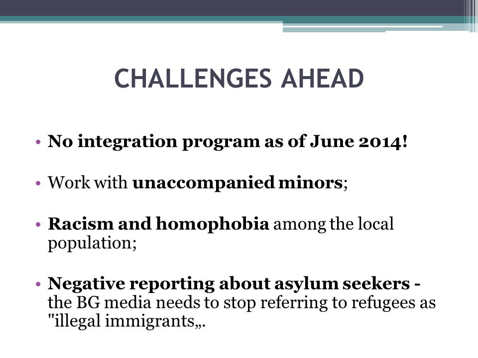 CHALLENGES AHEAD No integration program as of June 2014.