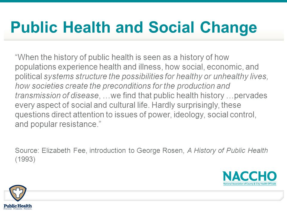 When the history of public health is seen as a history of how populations experience health and illness, how social, economic, and political systems structure the possibilities for healthy or unhealthy lives, how societies create the preconditions for the production and transmission of disease, …we find that public health history …pervades every aspect of social and cultural life.
