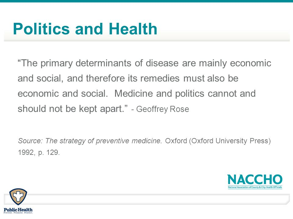 "Politics and Health ""The primary determinants of disease are mainly economic and social, and therefore its remedies must also be economic and social."