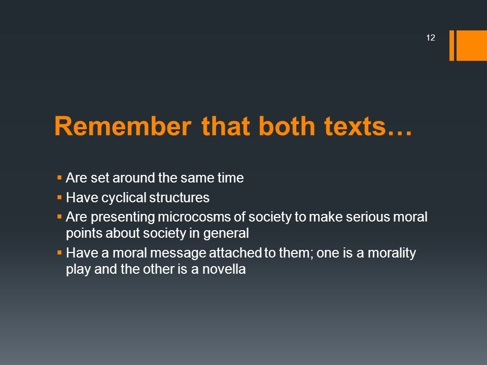 Remember that both texts…  Are set around the same time  Have cyclical structures  Are presenting microcosms of society to make serious moral point