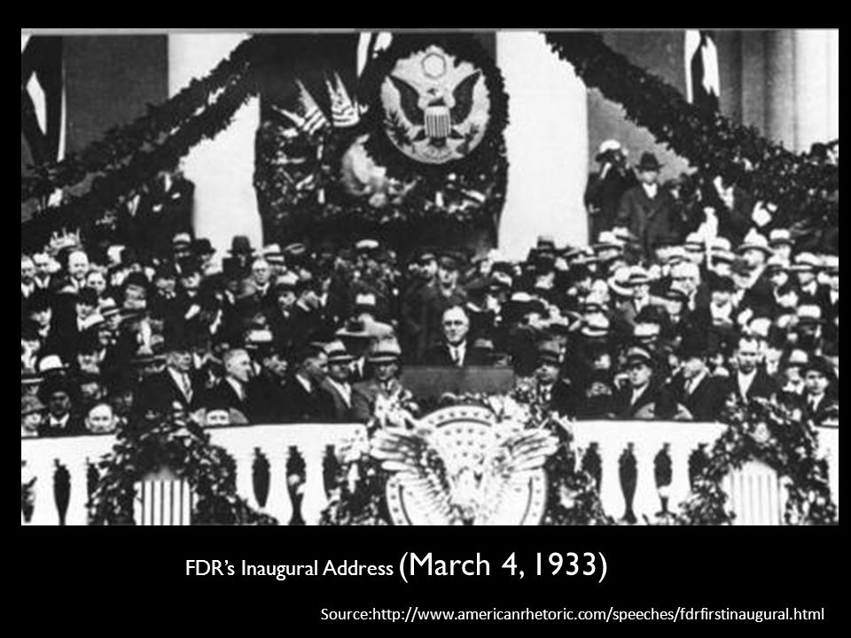 FDR's Inaugural Address (March 4, 1933) Source:http://www.americanrhetoric.com/speeches/fdrfirstinaugural.html