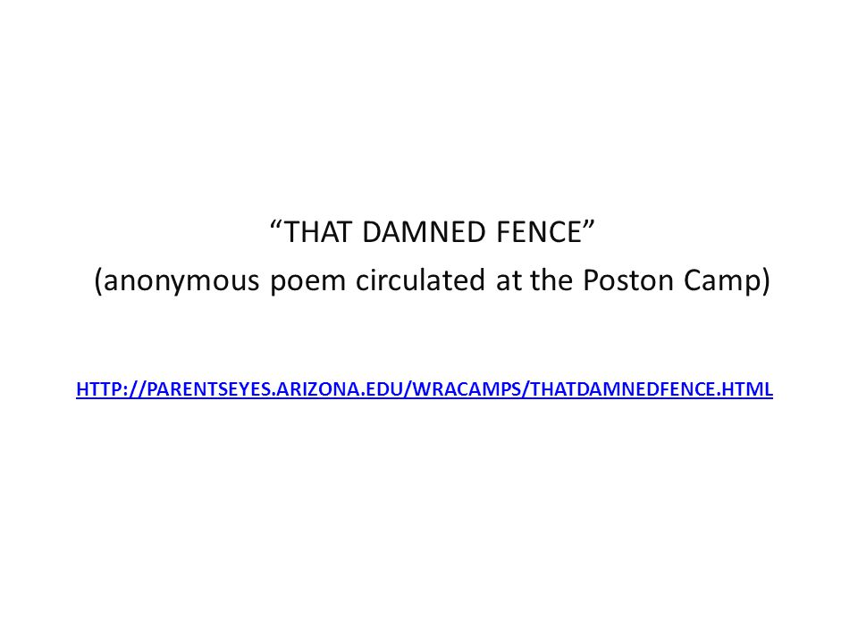 """HTTP://PARENTSEYES.ARIZONA.EDU/WRACAMPS/THATDAMNEDFENCE.HTML """"THAT DAMNED FENCE"""" (anonymous poem circulated at the Poston Camp)"""
