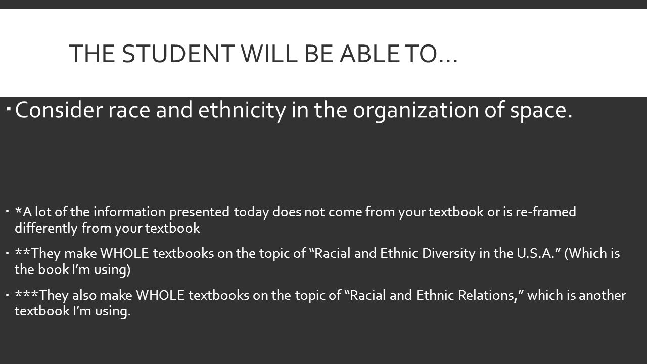 THE STUDENT WILL BE ABLE TO…  Consider race and ethnicity in the organization of space.
