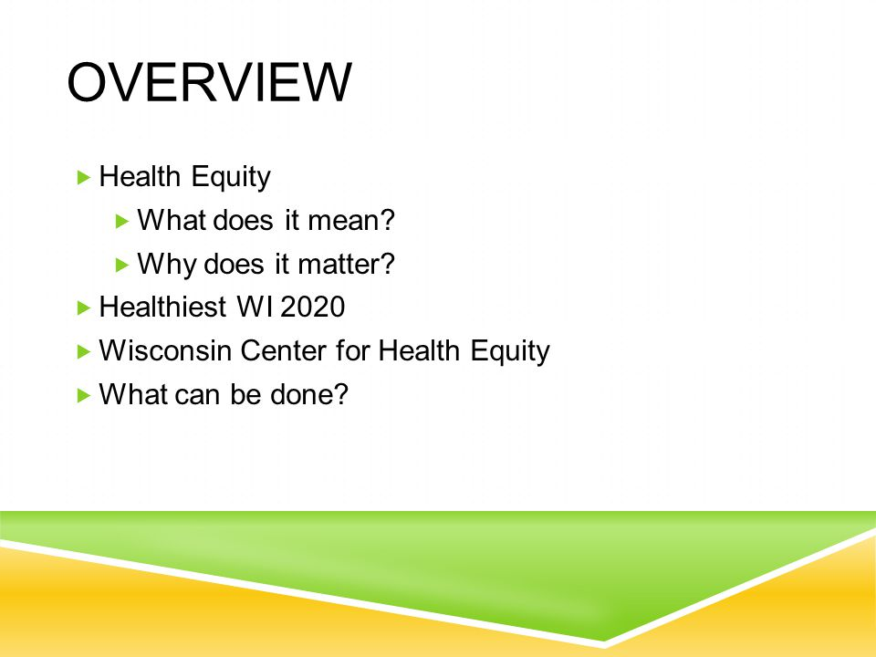 PRINCIPLES OF HEALTH EQUITY  Health equity is a cross-cutting broad issue associated with fundamental social values and well-being  Health equity is connected to all aspects of public health work and the most basic influences on the health of populations  Working to achieve health equity requires multidisciplinary approaches and a more holistic, comprehensive view of health and coordinated strategies (Troutman, 2009)