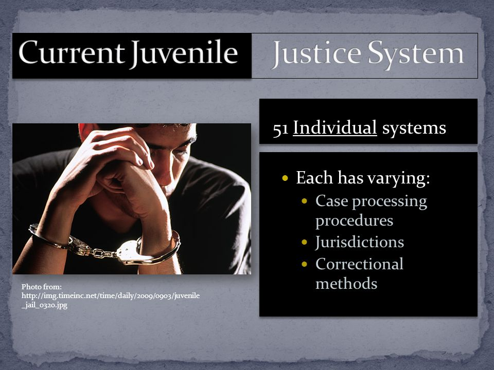 Photo from: http://img.timeinc.net/time/daily/2009/0903/juvenile _jail_0320.jpg 51 Individual systems Each has varying: Case processing procedures Jur