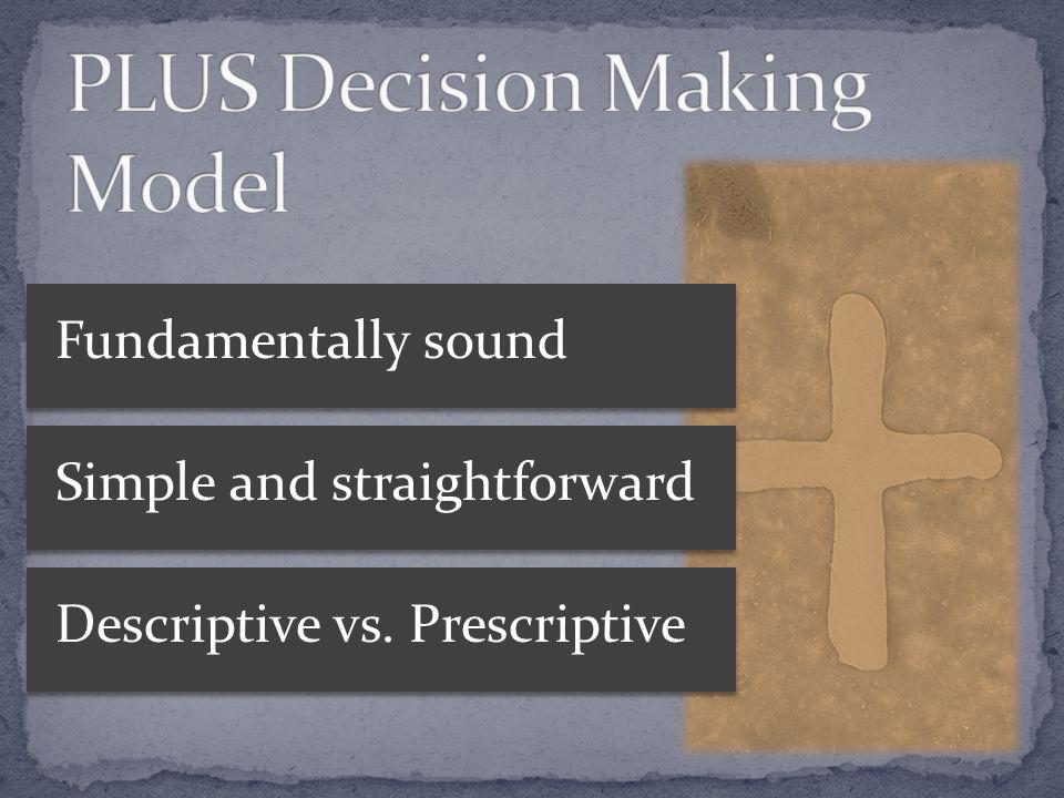 Fundamentally soundSimple and straightforwardDescriptive vs. Prescriptive