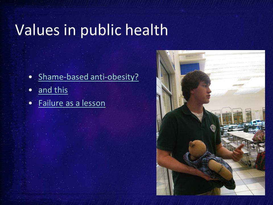 Values in public health Shame-based anti-obesity and this Failure as a lesson