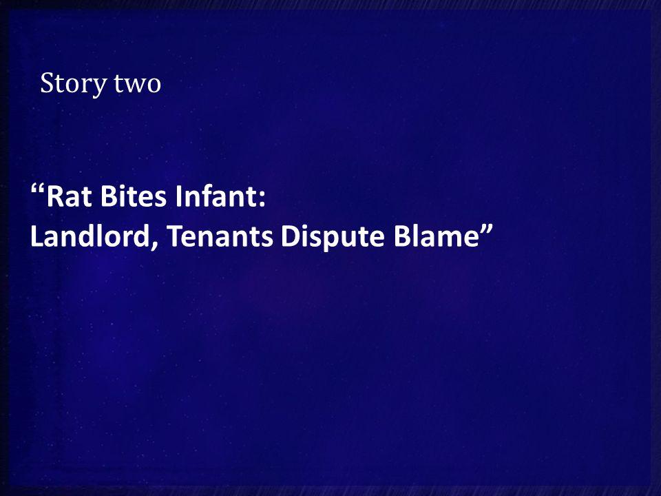 Story two Rat Bites Infant: Landlord, Tenants Dispute Blame