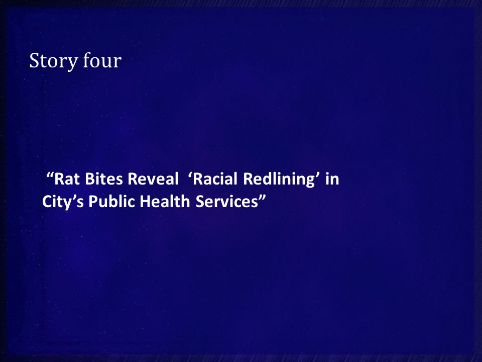 "Story four ""Rat Bites Reveal 'Racial Redlining' in City's Public Health Services"""