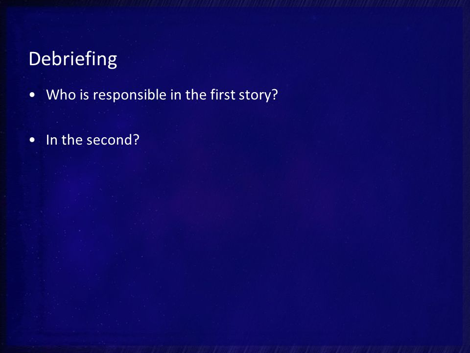 Debriefing Who is responsible in the first story In the second