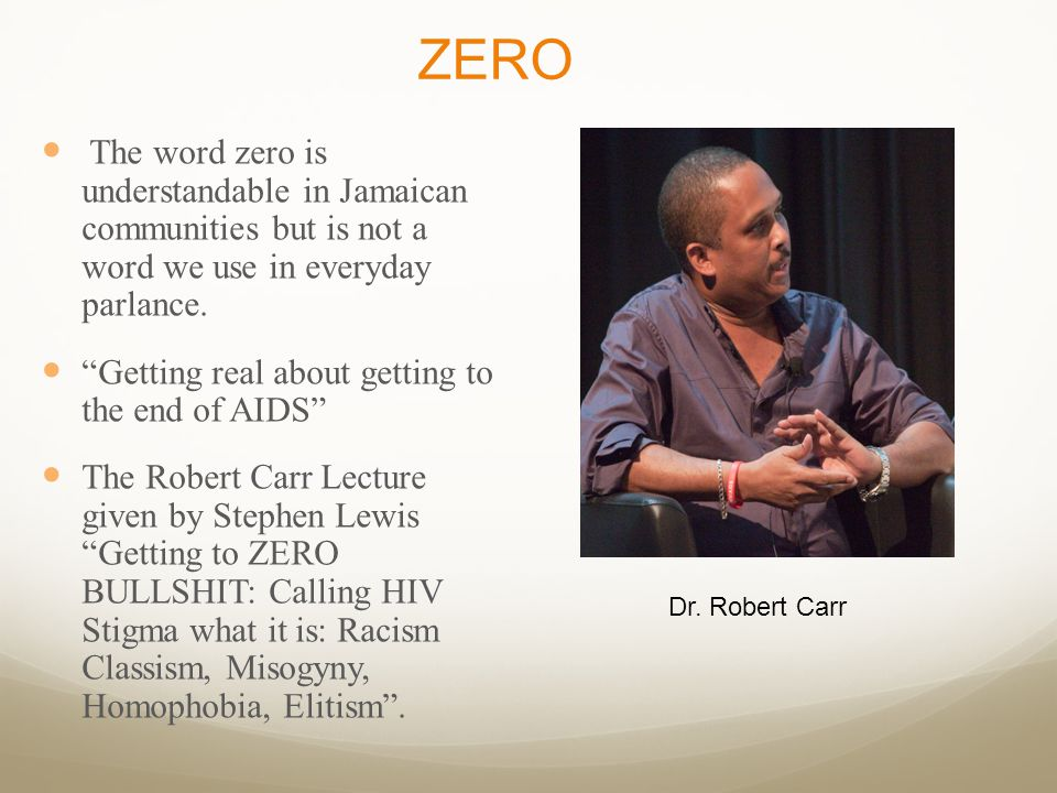 "The word zero is understandable in Jamaican communities but is not a word we use in everyday parlance. ""Getting real about getting to the end of AIDS"""