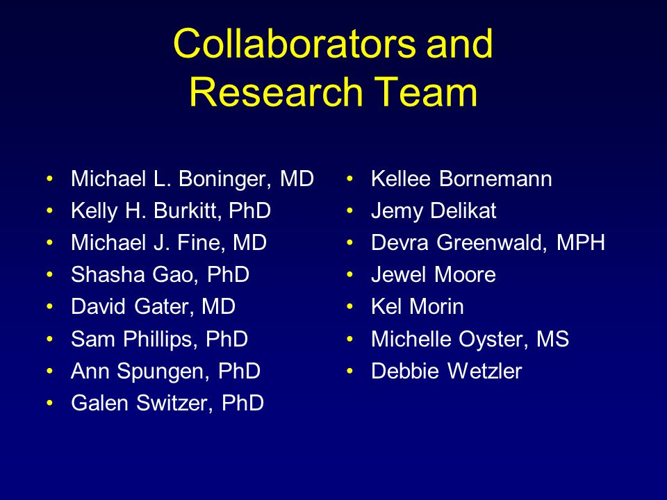 Collaborators and Research Team Michael L.Boninger, MD Kelly H.