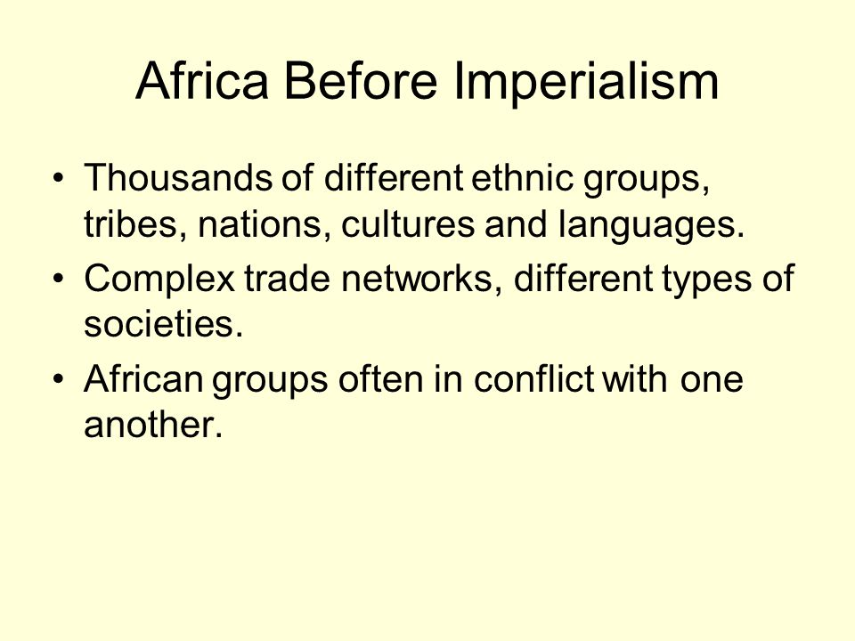 Africa Before Imperialism Thousands of different ethnic groups, tribes, nations, cultures and languages.
