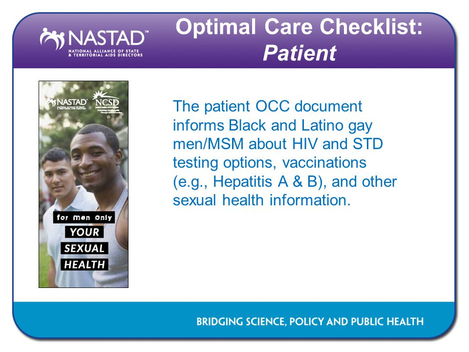 Optimal Care Checklist: Patient The patient OCC document informs Black and Latino gay men/MSM about HIV and STD testing options, vaccinations (e.g., H