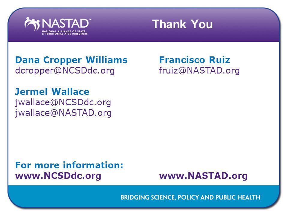 Thank You Dana Cropper WilliamsFrancisco Ruiz dcropper@NCSDdc.orgfruiz@NASTAD.org Jermel Wallace jwallace@NCSDdc.org jwallace@NASTAD.org For more info
