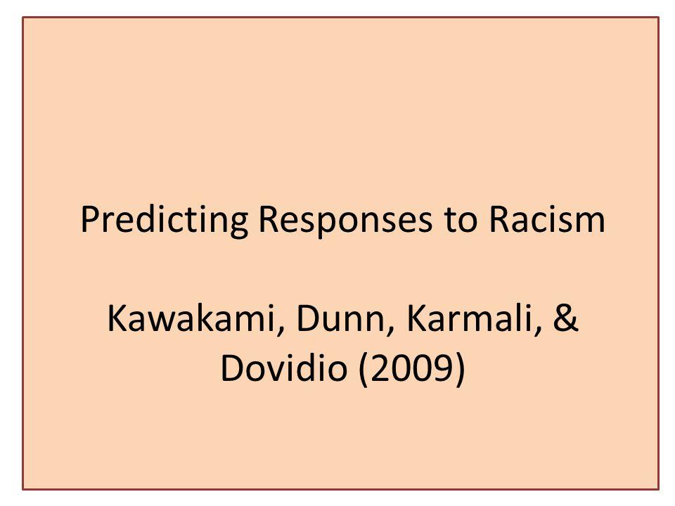 Predicting Responses to Racism Kawakami, Dunn, Karmali, & Dovidio (2009)