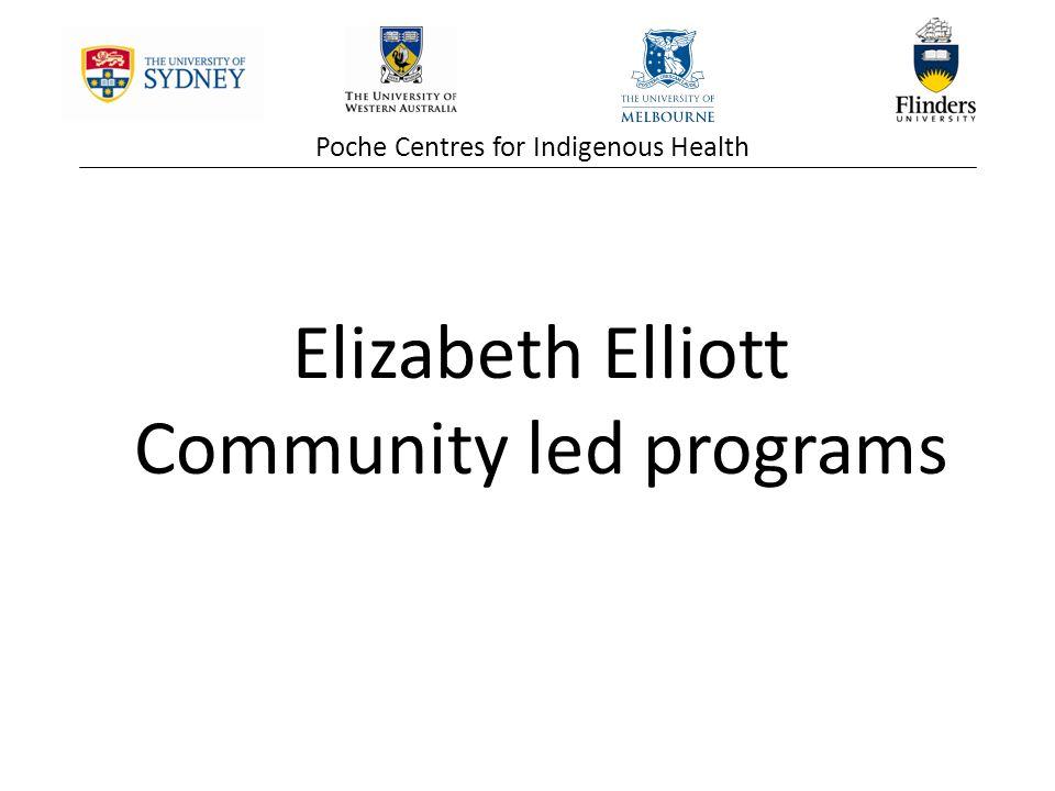 Poche Centres for Indigenous Health Elizabeth Elliott Community led programs