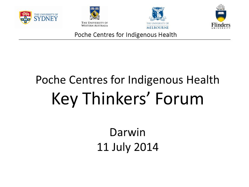 Poche Centres for Indigenous Health Key Thinkers' Forum Darwin 11 July 2014