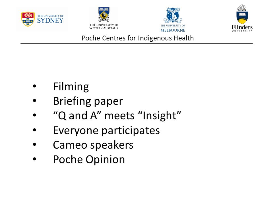 Poche Centres for Indigenous Health Filming Briefing paper Q and A meets Insight Everyone participates Cameo speakers Poche Opinion