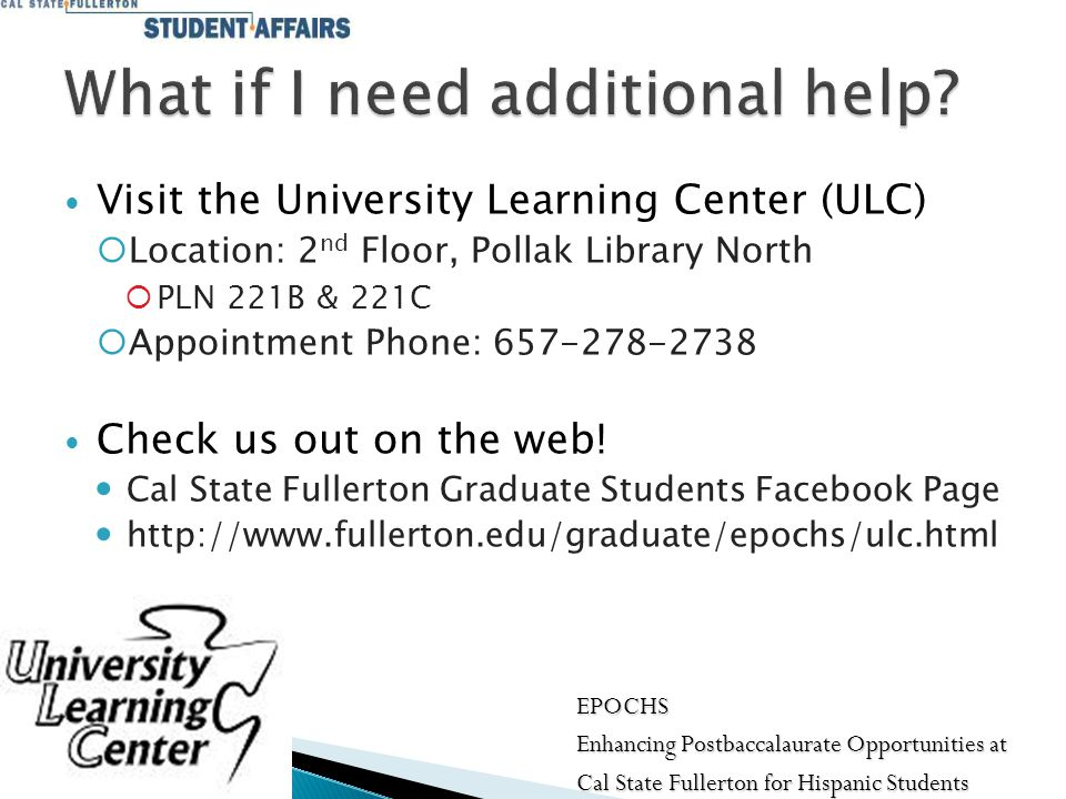 Visit the University Learning Center (ULC)  Location: 2 nd Floor, Pollak Library North  PLN 221B & 221C  Appointment Phone: 657-278-2738 Check us out on the web.