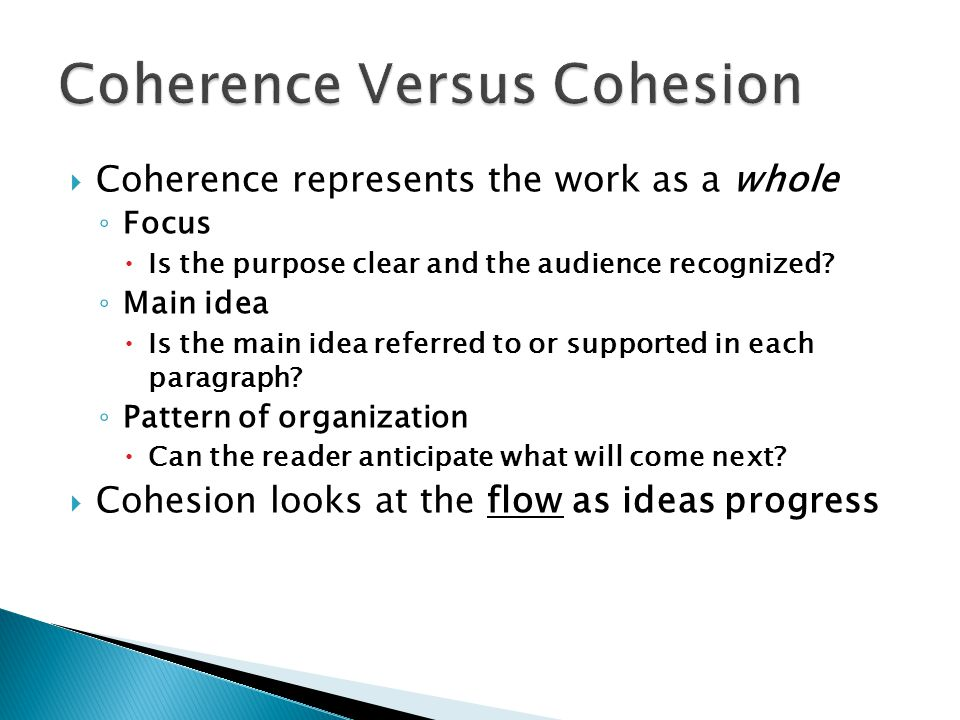  Coherence represents the work as a whole ◦ Focus  Is the purpose clear and the audience recognized.
