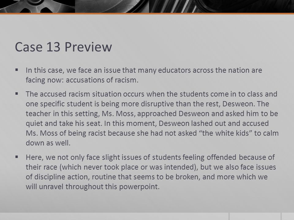 Case 13 Preview  In this case, we face an issue that many educators across the nation are facing now: accusations of racism.