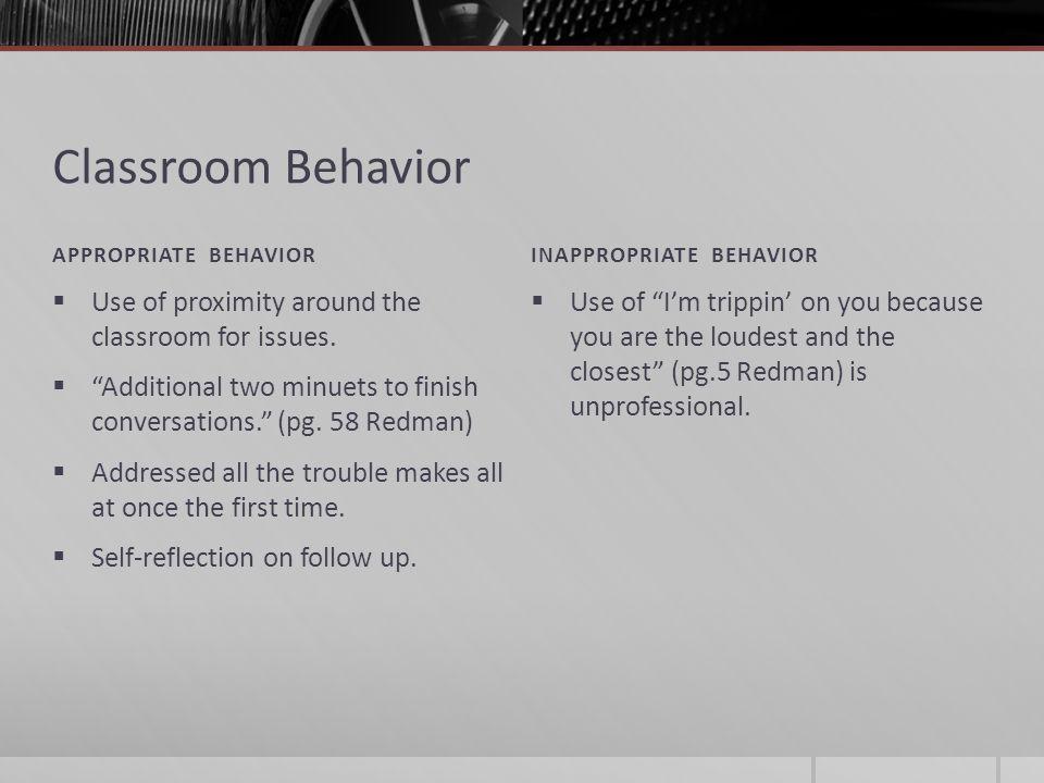 Classroom Behavior APPROPRIATE BEHAVIORINAPPROPRIATE BEHAVIOR  Use of proximity around the classroom for issues.
